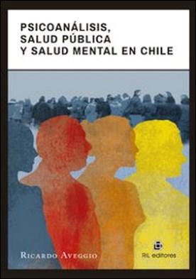 Psicoanálisis, salud pública y salud mental en Chile por Aveggio Ricardo