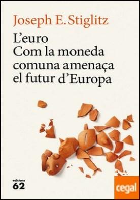 L'euro . Com la moneda comuna amenaça el futur d'Europa