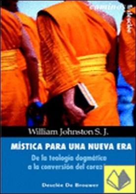 Mística para una nueva era. De la teología dogmática a la conversión del corazón