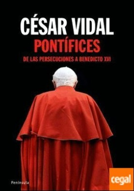 Pontífices . De las persecuciones a Benedicto XVI