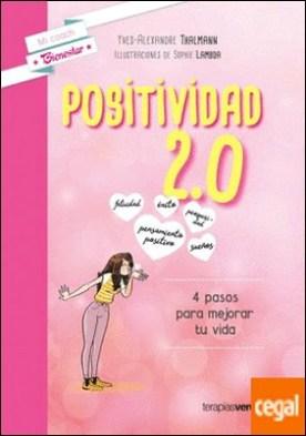 Positividad 2,0 . 4 pasos para mejorar tu vida