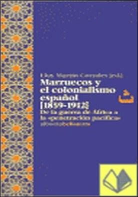 Marruecos y el Colonialismo español (1859-1912) . de la guerra de África a la