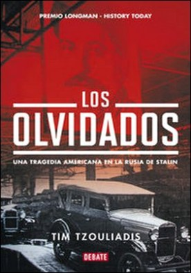 Los olvidados. Una tragedia americana en la Rusia de Stalin por Tim Tzouliadis
