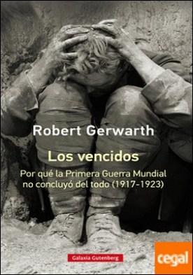Los vencidos- rústica . Por qué la Primera Guerra Mundial no concluyó del todo, 1917-1923