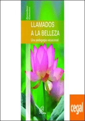 LLAMADOS A LA BELLEZA . Una pedagogía vocacional