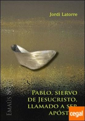 Pablo, siervo de Jesucristo, llamado a ser apóstol