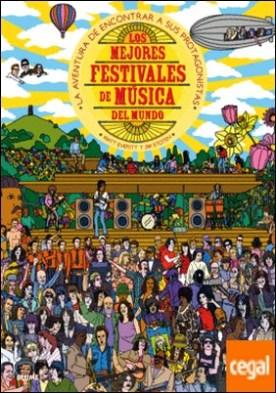Los mejores festivales de música del mundo . La aventura de encontrar a sus protagonistas