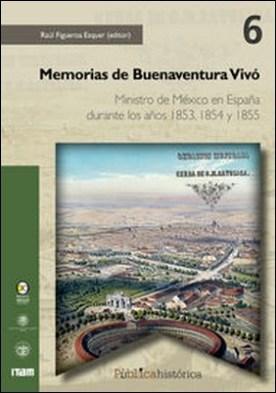 Memorias de Buenaventura Vivó. Ministro de México en España durante los años 1853, 1854 y 1855