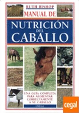MANUAL DE LA NUTRICIÓN DEL CABALLO . Una guía completa para alimentar correctamente a su caballo