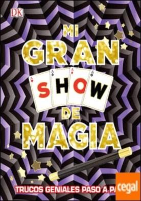 Mi gran show de magia . Trucos geniales paso a paso