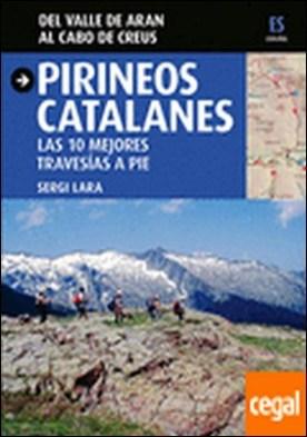 Pirineos catalanes . las 10 mejores travesías a pie : del valle de Arán al cabo de Creus