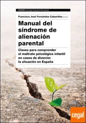 Manual del Síndrome de Alienación Parental . Claves para comprender el maltrato psicológico infantil en casos de divorcio: la situación en España
