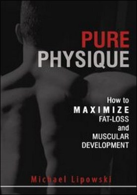 Pure Physique. How to Maximize Fat-Loss and Muscular Development