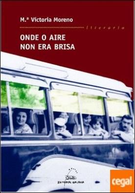 Onde o aire non era brisa por Moreno, María Victoria PDF