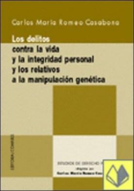 LOS DELITOS CONTRA LA VIDA Y LA INTEGRIDAD PERSONAL Y LOS RELATIVOS A LA MANIPULACION GENÉTICA.