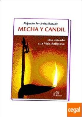 MECHA Y CANDIL . Una mirada a la Vida Religiosa por Fernández Barrajón, Alejandro