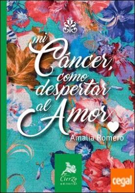 Mi cáncer, como despertar al amor