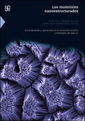 Los materiales nanoestructurados. Sus propiedades y aplicaciones en la revolución científica y tecnológica del siglo XXI