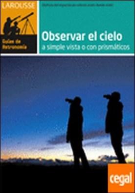 Observar el Cielo a simple vista o con prismáticos . Disfruta del espectáculo celeste estés donde estés