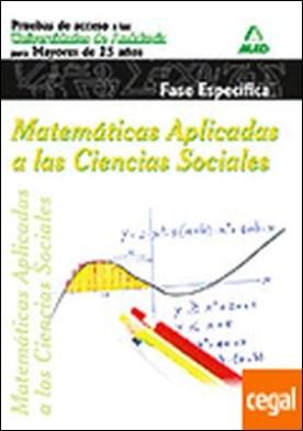 Matemáticas aplicadas a las ciencias sociales . fase específica, pruebas de acceso a la universidad para mayores de 25 años : universidades de Andalucía