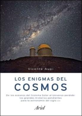 Los enigmas del cosmos. De los océanos del Sistema Solar al Universo perdido: los grandes misterios pendientes de la astronomía del siglo XXI