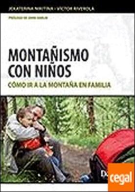 Montañismo con niños . Cómo ir a la montaña en familia por Riverola i Morera, Víctor PDF
