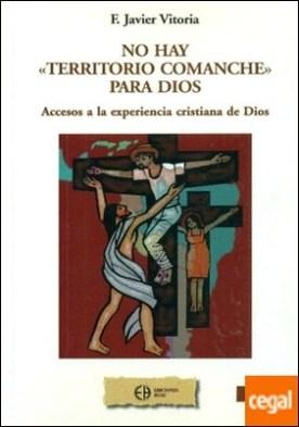 """No hay """"territorio comanche"""" para Dios . accesos a la experiencia cristiana de Dios por Vitoria Cormenzana, Francisco Javier PDF"""