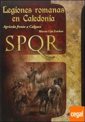 Legiones romanas en Caledonia . Agrícola frente a Calgaco