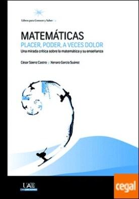 Matemáticas: placer, poder, a veces dolor . Una mirada crítica sobre la matemática y su enseñanza