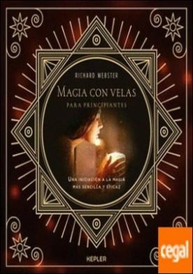Magia con velas para principiantes . Una iniciación a la magia más sencilla y eficaz