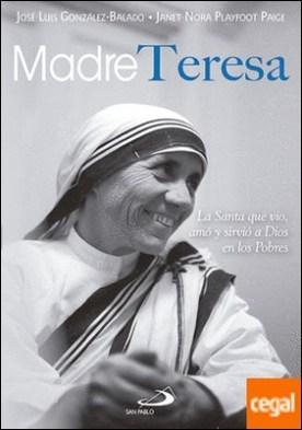 Madre Teresa . La Santa que vio, amó y sirvió a Dios en los Pobres