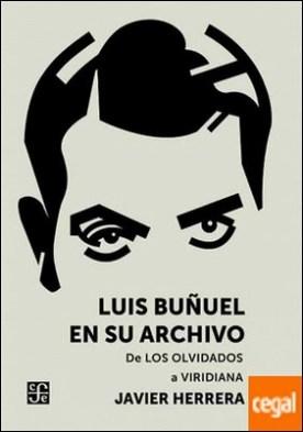 Luis Buñuel en su archivo . De Los olvidados a Viridiana