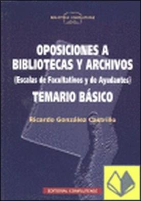 Oposiciones a bibliotecas y archivos . ESCALAS DE FACULTATIVOS Y DE AYUDANTES/TEMARIO BASICO