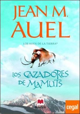 Los cazadores de mamuts . (LOS HIJOS DE LA TIERRA® 3)