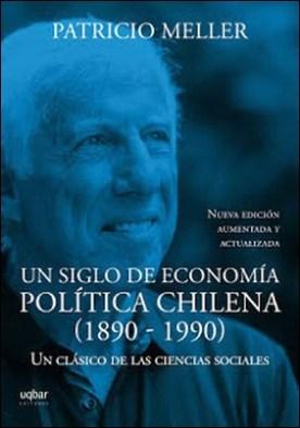 Un siglo de economía política chilena (1890-1990): Un clásico de las ciencias sociales por Patricio Meller PDF
