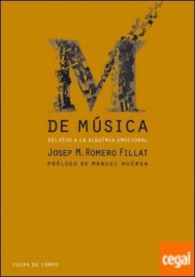 M de musica . Del oído a la alquímia emocional