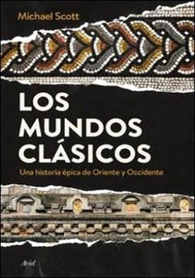 Los mundos clásicos. Una historia épica de Oriente y Occidente
