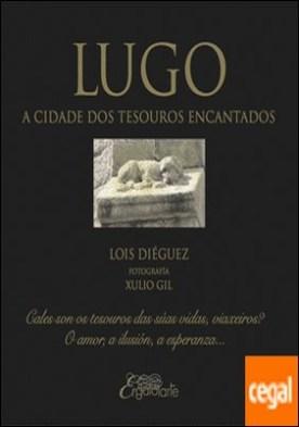 Lugo, a cidade dos tesouros encantados por Diéguez Vázquez, Lois PDF