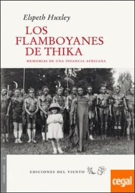LOS FLAMBOYANES DE THIKA . MEMORIAS DE UNA INFANCIA AFRICANA