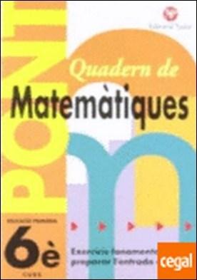 Pont, matemàtiques, 6 Educació Primaria, 3 cicle. Quadern . PREPARAR L'ENTRADA A 1º ESO.