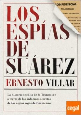 Los espías de Suárez . La historia inédita de la Transición a través de los informes secretos de los espías rojos del Gobierno
