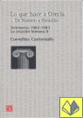 Lo que hace a Grecia. 1 : De Homero a Heráclito : Seminario 1982-1983. La creación humana II . SEMINARIOS 1982-1983-LA CREACION HUMANA II