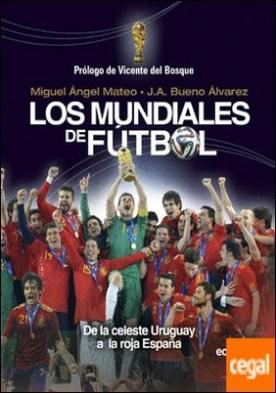 Los mundiales de fútbol . De la celeste Uruguay a la roja España