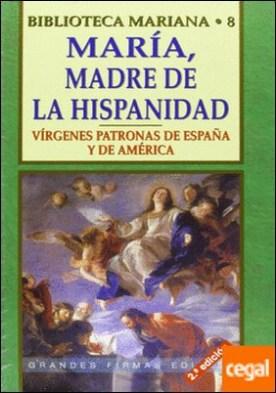 María, madre de la Hispanidad . Vírgenes patronas de España y América