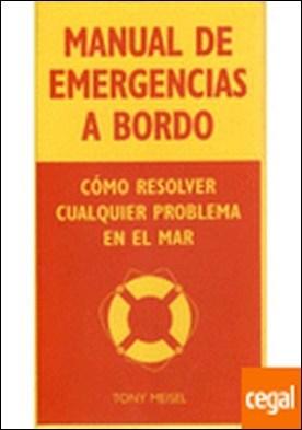 MANUAL DE EMERGENCIAS A BORDO . Cómo resolver cualquier problema en el mar