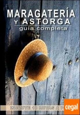 Maragatería y Astorga. Guía completa . Incluye 10 rutas a pie