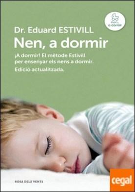 Nen, a dormir (edició actualitzada i ampliada) . El Mètode Estivill per ensenyar els nens a dormir