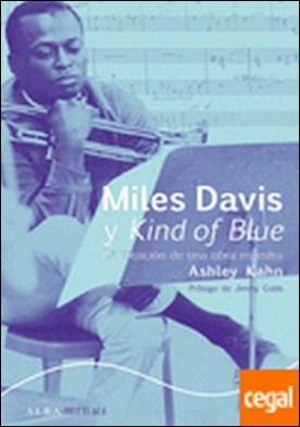 Miles Davis y Kind of Blue . La creación de una obra maestra