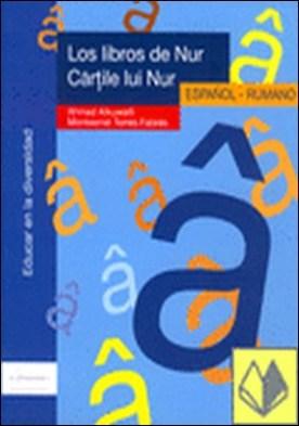 Los libros de Nur. Español / Rumano . CARTILE LUI NUR - EDUCAR EN LA DIVERSIDAD