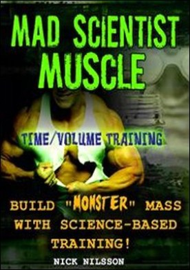 Mad Scientist Muscle. Time/Volume Training